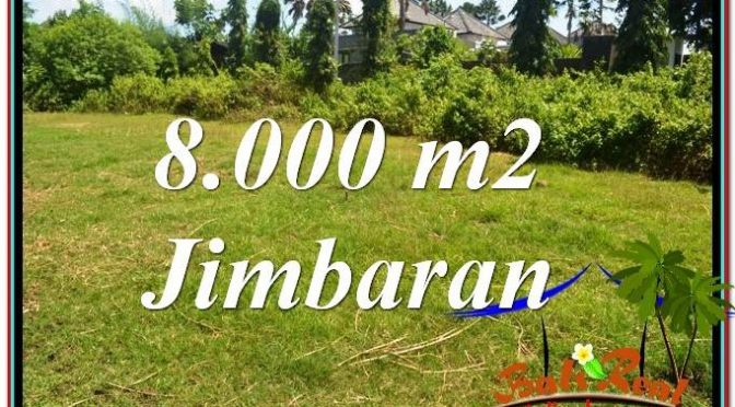 JUAL MURAH TANAH di JIMBARAN 8,000 m2 di Jimbaran Ungasan